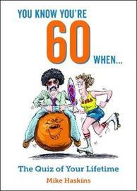 You Know You're 60 When... by Mike Haskins