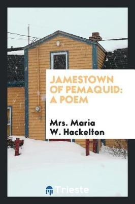 Jamestown of Pemaquid by Mrs Maria W Hackelton image