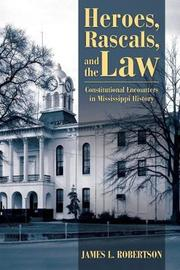 Heroes, Rascals, and the Law by James L. Robertson