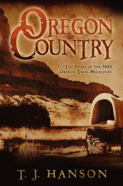 Oregon Country by T J Hanson