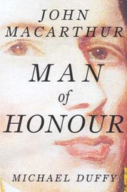 Man of Honour: John Macarthur by Michael Duffy image