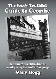 The Fairly Truthful Guide to Geordie by Gary Hogg image