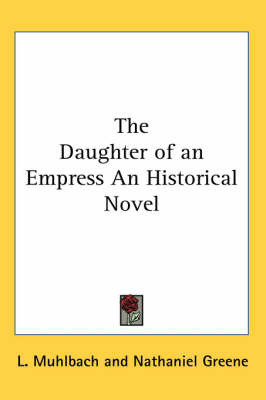 The Daughter of an Empress An Historical Novel by L Muhlbach image