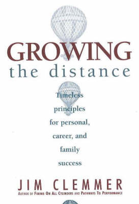 Growing the Distance: Timeless Principles for Personal, Career and Family Success by Jim Clemmer image
