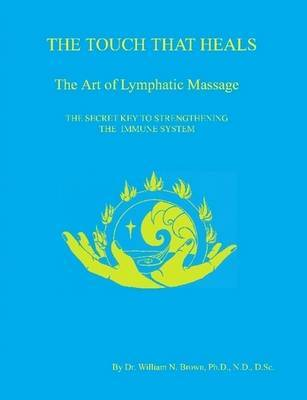 THE TOUCH THAT HEALS, The Art of Lymphatic Massage by Dr William N Brown image