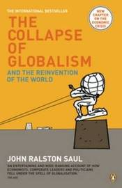 The Collapse of Globalism and the Reinvention of the World by John Ralston Saul image