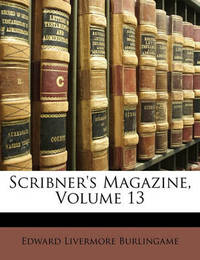 Scribner's Magazine, Volume 13 by Edward Livermore Burlingame