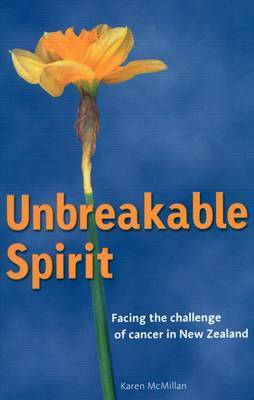 Unbreakable Spirit: Facing the Challenge of Cancer in New Zealand by Karen McMillan image