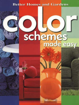 Color Schemes Made Easy by Better Homes & Gardens