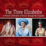 The Three Elizabeths: A Musical Celebration of Britain through the Centuries (2 Disc Set) by Various