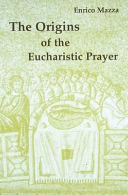 The Origins of the Eucharistic Prayer by Enrico Mazza image