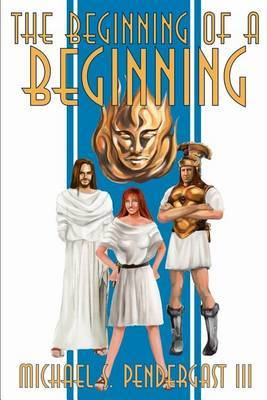 The Beginning of a Beginning by Michael S Pendergast III