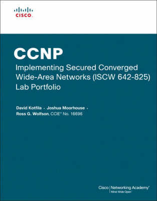 CCNP Implementing Secured Converged Wide-Area Networks (ISCW 642-825) Lab Portfolio (Cisco Networking Academy) by David Kotfila image
