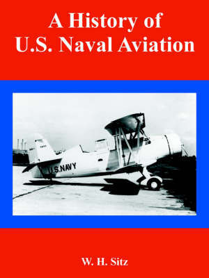 A History of U.S. Naval Aviation by W. H. Sitz