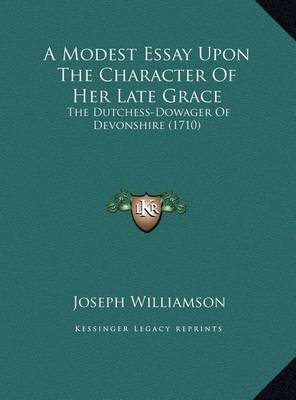 A Modest Essay Upon the Character of Her Late Grace: The Dutchess-Dowager of Devonshire (1710) by Joseph Williamson