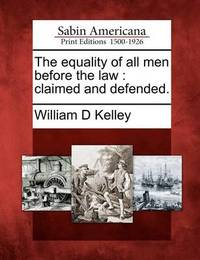 The Equality of All Men Before the Law by William D. Kelley