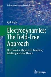 Electrodynamics: The Field-Free Approach by Kjell Prytz