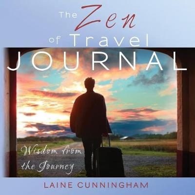 The Zen of Travel Journal by Laine Cunningham