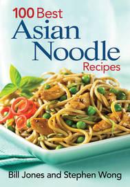 100 Best Asian Noodle Recipes by Bill Jones image