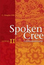 Spoken Cree, Level II by C.Douglas Ellis image