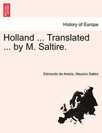 Holland ... Translated ... by M. Saltire. by Edmondo De Amicis