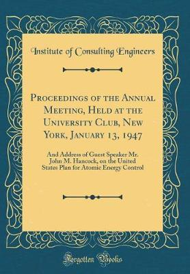 Proceedings of the Annual Meeting, Held at the University Club, New York, January 13, 1947 by Institute of Consulting Engineers image