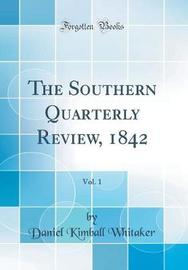 The Southern Quarterly Review, 1842, Vol. 1 (Classic Reprint) by Daniel Kimball Whitaker image