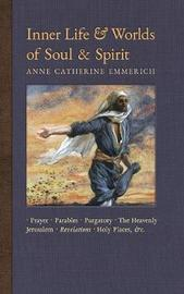 Inner Life and Worlds of Soul & Spirit by Anne Catherine Emmerich