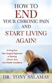 How to End Your Chronic Pain and Start Living Again! a Drug-Free Non-Surgical Approach to Beating Chronic Pain and Health Conditions by Dr Tony Salamay image