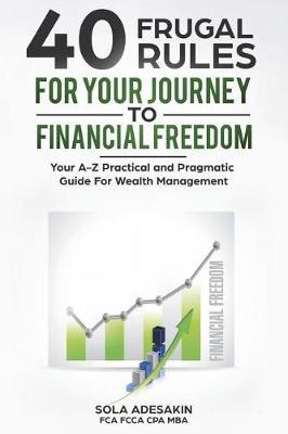 40 Frugal Rules for Your Journey to Financial Freedom by Sola Adesakin