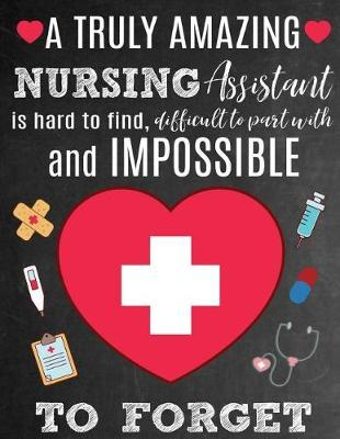 A Truly Amazing Nursing Assistant Is Hard To Find, Difficult To Part With And Impossible To Forget by Sentiments Studio