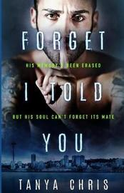 Forget I Told You by Tanya Chris