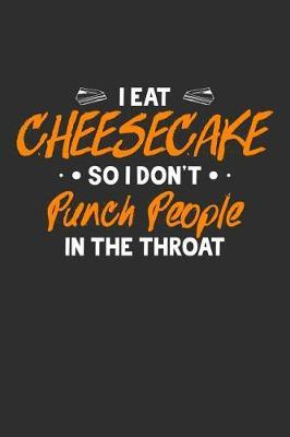 I Eat Cheesecake So I Don't Punch People In The Throat by Crab Legs