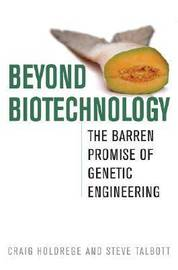 Beyond Biotechnology by Craig Holdrege