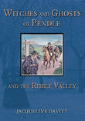 Witches and Ghosts of Pendle and the Ribble Valley by Jacqueline Davitt image