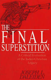 The Final Superstition: A Critical Evaluation of the Judeo-Christian Legacy by Joseph L. Daleiden image