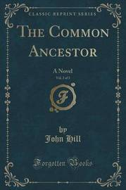 The Common Ancestor, Vol. 2 of 3 by John Hill