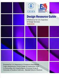 Design Resource Guide - A Reference for U.S. Exporters of Design Services by U.S. Department of Commerce
