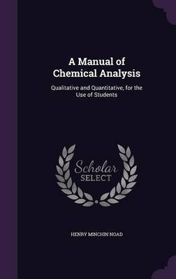 A Manual of Chemical Analysis by Henry Minchin Noad image