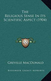 The Religious Sense in Its Scientific Aspect (1904) by Greville MacDonald