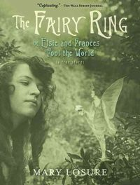 The Fairy Ring: Or Elsie and Frances Fool the World by Mary Losure