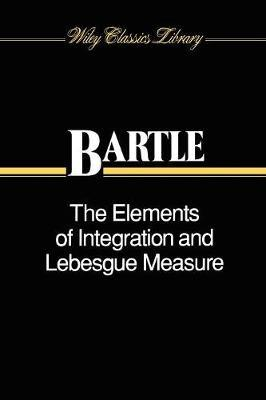 The Elements of Integration and Lebesgue Measure by Robert G. Bartle