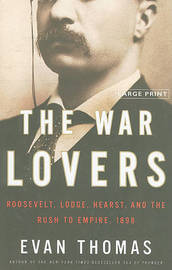 The War Lovers: Roosevelt, Lodge, Hearst, and the Rush to Empire, 1898 by Evan Thomas image