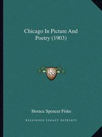 Chicago in Picture and Poetry (1903) by Horace Spencer Fiske