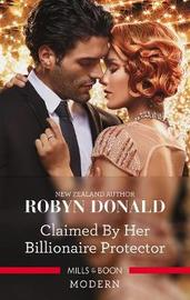 Claimed By Her Billionaire Protector by Robyn Donald