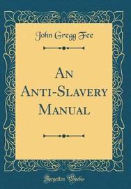 An Anti-Slavery Manual (Classic Reprint) by John Gregg Fee image