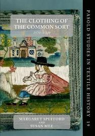 The Clothing of the Common Sort, 1570-1700 by Susan Mee Margaret Spufford