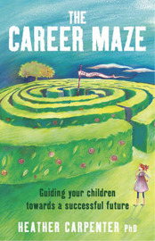The Career Maze: Guiding Your Children Towards a Successful Future by Heather Carpenter