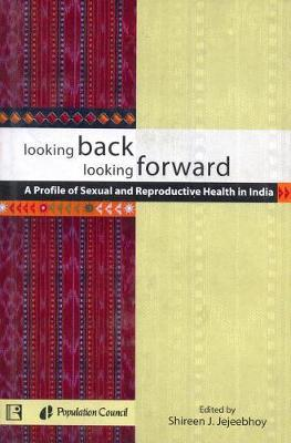 Looking Back Looking Forward by Shireen J. Jejeebhoy
