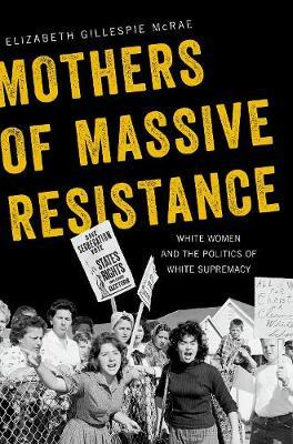 Mothers of Massive Resistance by Elizabeth Gillespie McRae